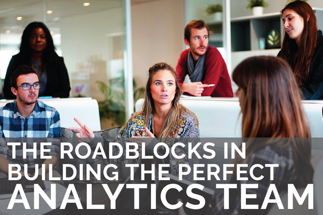 The Roadblocks in Building the Perfect Analytics Team