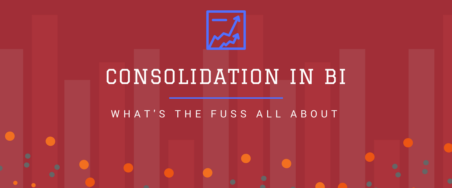 Consolidation in BI - What's the fuss all about?